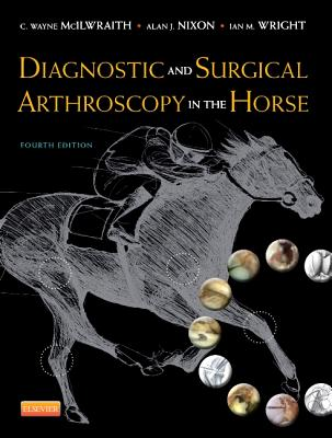 Diagnostic and Surgical Arthroscopy in the Horse By McIlwraith, C. Wayne/ Wright, Ian/ Nixon, Alan J.