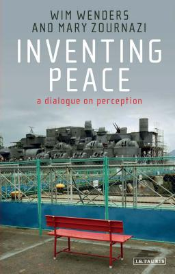 Inventing Peace By Wenders, Wim/ Zournazi, Mary
